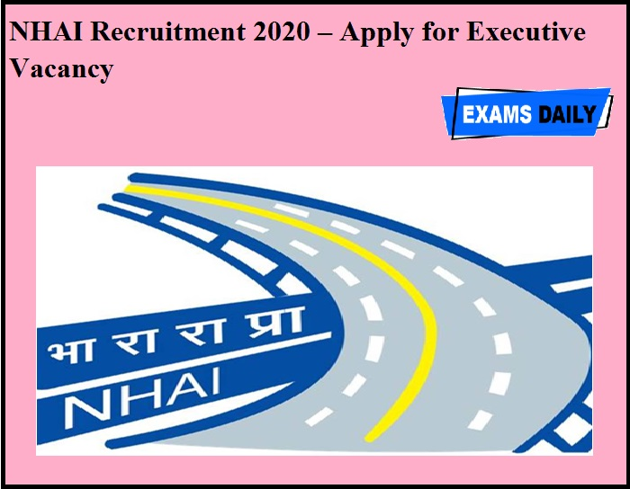 NHAI Recruitment 2020 OUT – Apply for Executive Vacancy