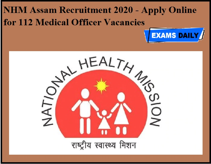 NHM Assam Recruitment 2020 OUT – Apply Online for 112 Medical Officer Vacancies