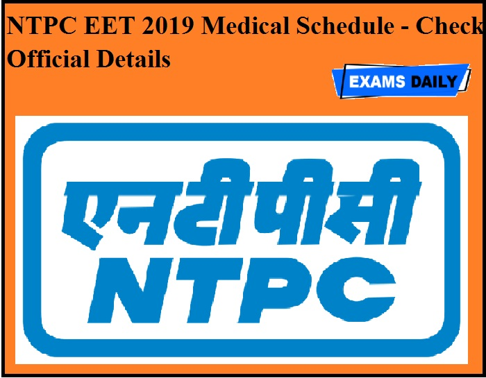 NTPC EET 2019 Medical Schedule OUT- Check Official Details