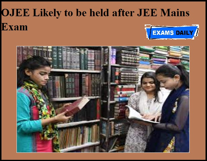 OJEE Likely to be held after JEE Mains Exam