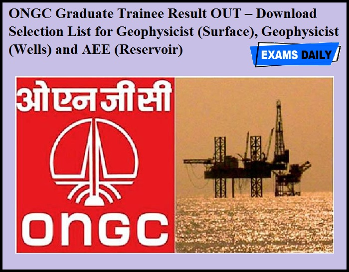 ONGC Graduate Trainee Result OUT – Download Selection List for Geophysicist (Surface), Geophysicist (Wells) and AEE (Reservoir)
