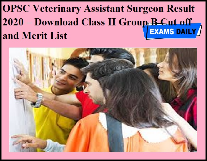 OPSC Veterinary Assistant Surgeon Result 2020 OUT – Download Class II Group B Cut off and Merit List