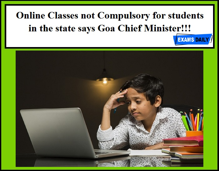 Online Classes not Compulsory for students in the state says Goa Chief Minister!!! Get Details Here….