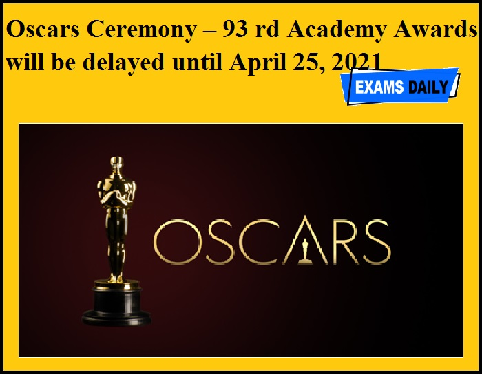 Oscars Ceremony – 93 rd Academy Awards will be delayed until April 25, 2021