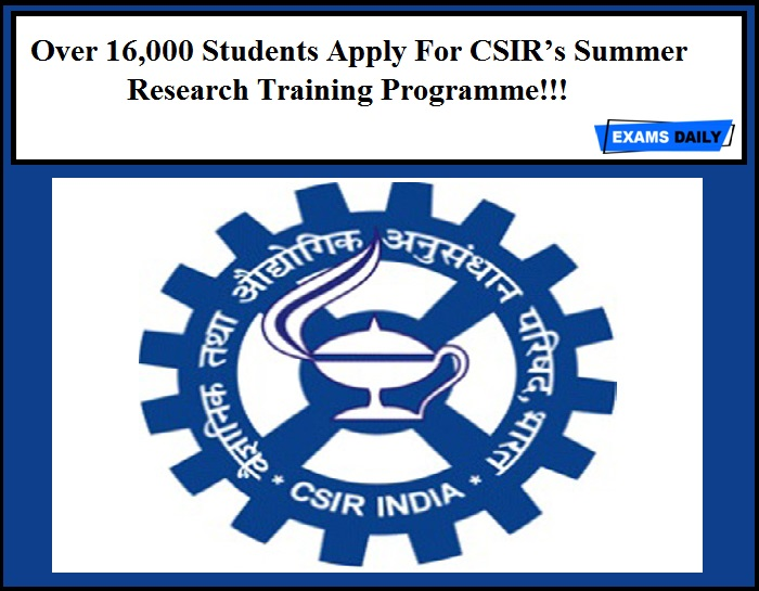 Over 16,000 Students Apply For CSIR's Summer Research Training Programme!!!