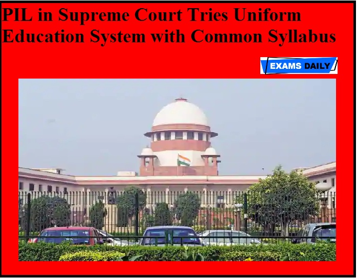 PIL in Supreme Court Tries Uniform Education System with Common Syllabus