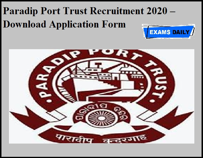 Paradip Port Trust Recruitment 2020 OUT – Download Application Form