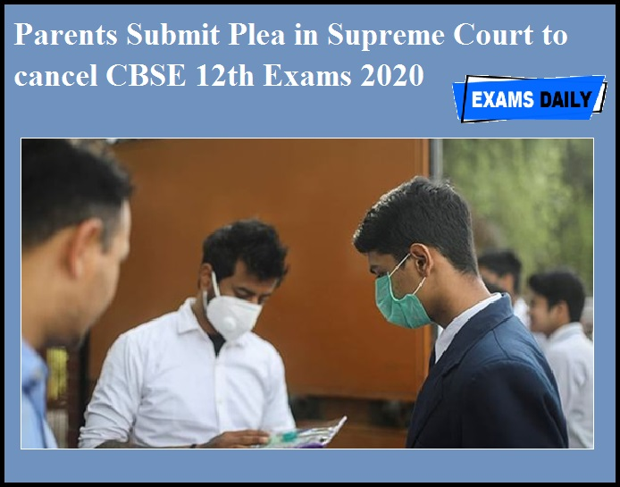 Parents Submit Plea in Supreme Court to cancel CBSE 12th Exams 2020