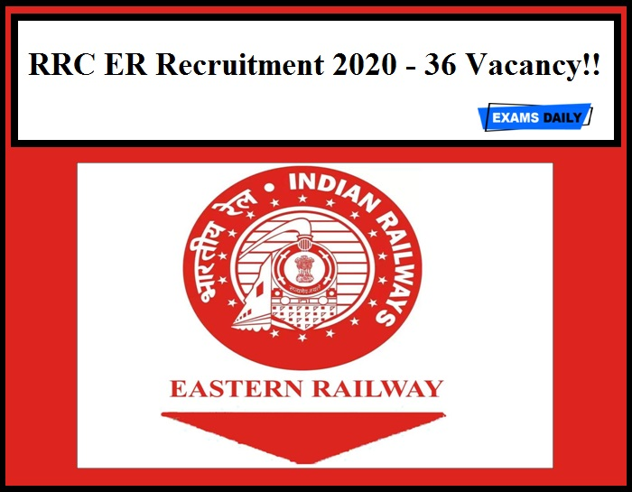 RRC ER Recruitment 2020 Out – Eastern Railway 36 Vacancy!!