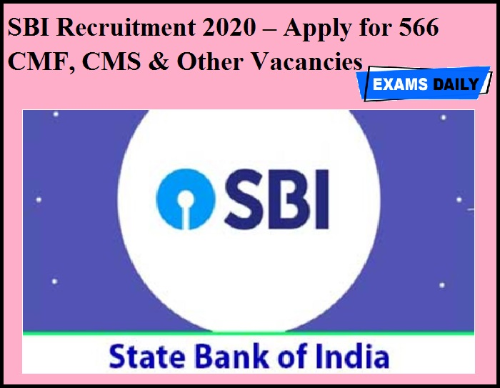 SBI Recruitment 2020 OUT – Apply for 566 CMF, CMS & Other Vacancies