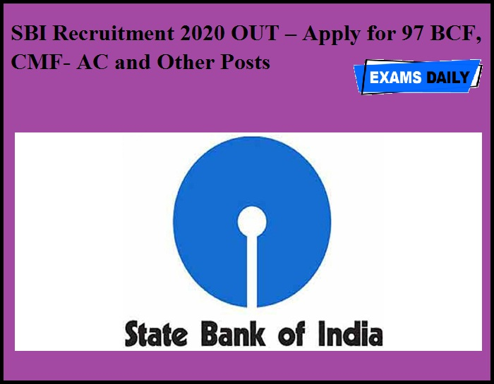 SBI Recruitment 2020 OUT – Apply for 97 BCF, CMF- AC and Other Posts