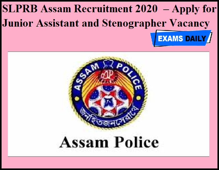SLPRB Assam Recruitment 2020 OUT – Apply for Junior Assistant and Stenographer Vacancy