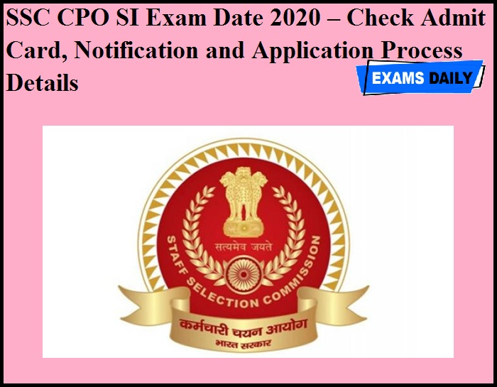 SSC CPO SI Exam Date 2020 OUT – Check Admit Card, Notification and Application Process Details