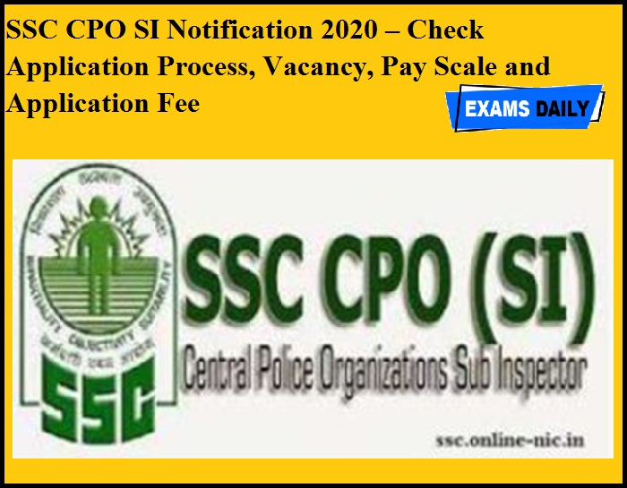 SSC CPO SI Notification 2020 – Check Application Process, Vacancy, Pay Scale and Application Fee