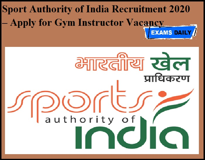 Sport Authority of India Recruitment 2020 OUT – Apply for Gym Instructor Vacancy