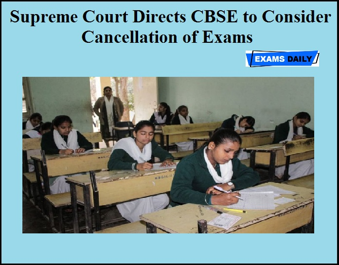 Supreme Court Directs CBSE to Consider Cancellation of Exams