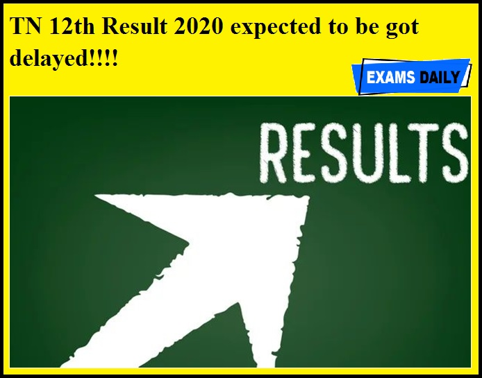 TN 12th Result 2020 expected to be got delayed!!!!