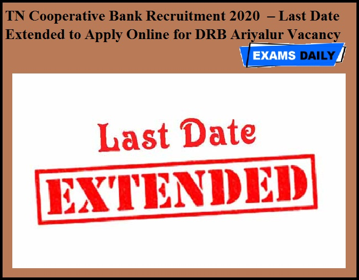 TN Cooperative Bank Recruitment 2020 OUT – Last Date Extended to Apply Online for DRB Ariyalur Vacancy