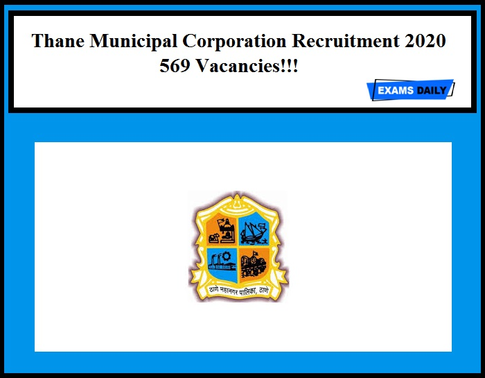 Thane Municipal Corporation Recruitment 2020 Out – Apply for 569 Vacancies!!!