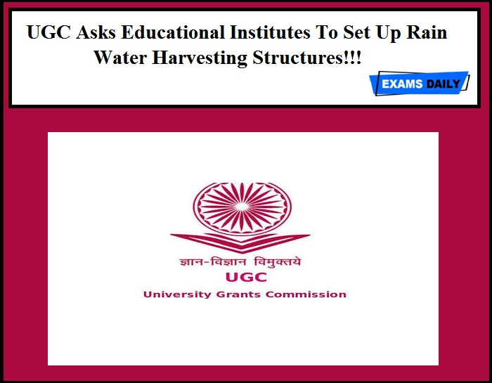 UGC Asks Educational Institutes To Set Up Rain Water Harvesting Structures!!!