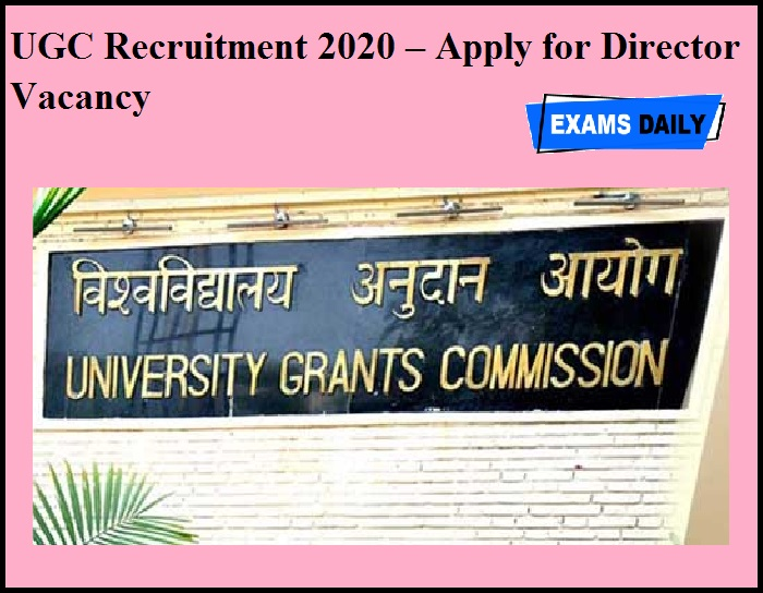 UGC Recruitment 2020 OUT – Apply for Director Vacancy
