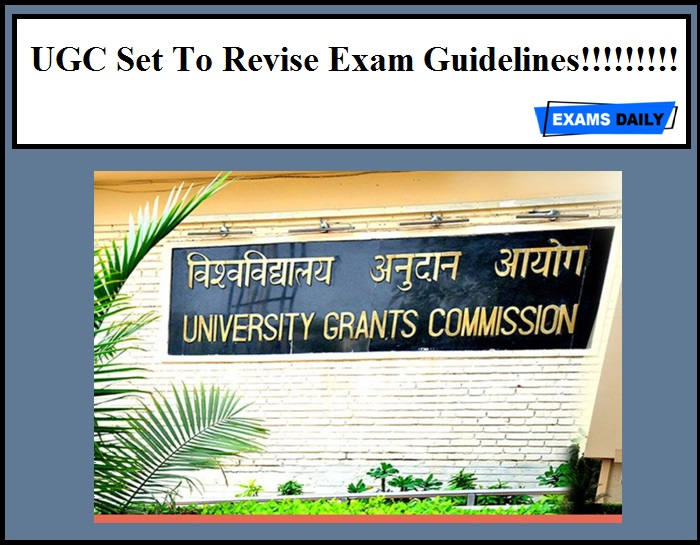 UGC Set To Revise Exam Guidelines!!!!!!!!!