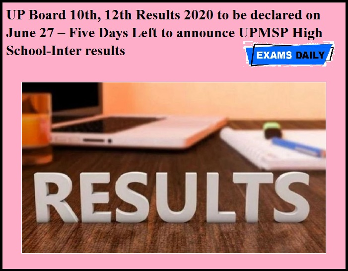 UP Board 10th, 12th Results 2020 to be declared on June 27 – Five Days Left to announce UPMSP High School-Inter results