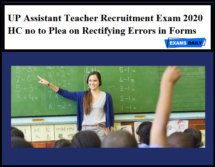 UP Assistant Teacher Recruitment Exam 2020 - HC no to Plea on Rectifying Errors in Forms