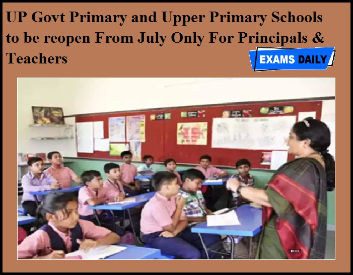 UP Govt Primary and Upper Primary Schools to be reopen From July Only For Principals & Teachers