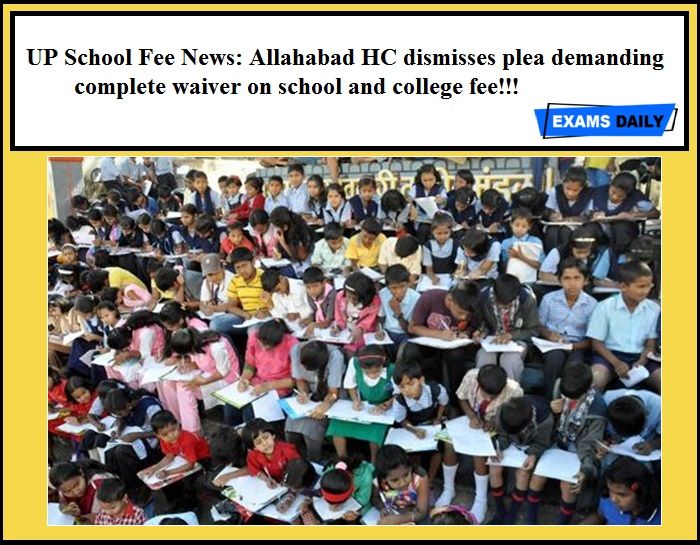 UP School Fee News Allahabad HC dismisses plea demanding complete waiver on school and college fee!!!