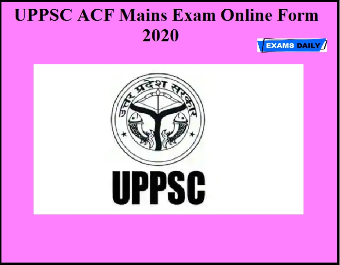UPPSC ACF Mains Exam Online Form 2020 OUT