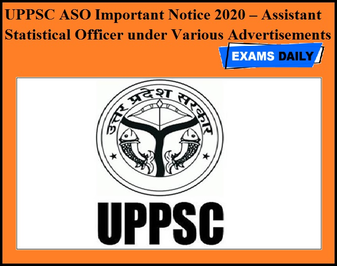 UPPSC ASO Important Notice 2020 OUT – Assistant Statistical Officer under Various Advertisements
