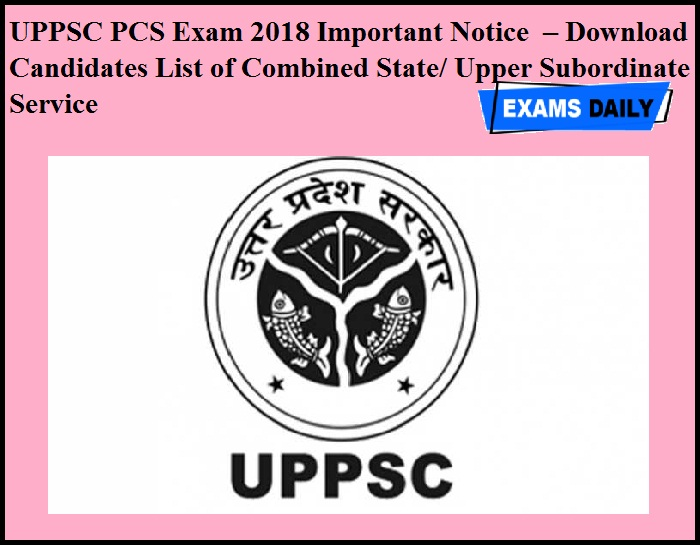 UPPSC PCS Exam 2018 Important Notice OUT – Download Candidates List of Combined State & Upper Subordinate Service