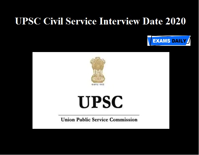UPSC Civil Service Interview Date 2020 OUT