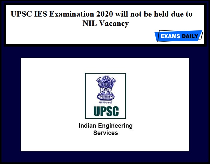 UPSC IES Examination 2020 will not be held due to NIL Vacancy