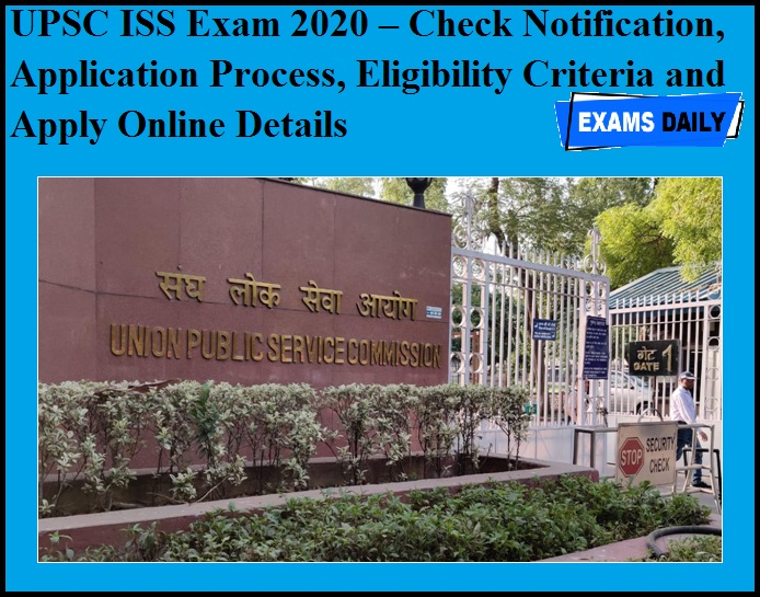 UPSC ISS Exam 2020 – Check Notification, Application Process, Eligibility Criteria and Apply Online Details