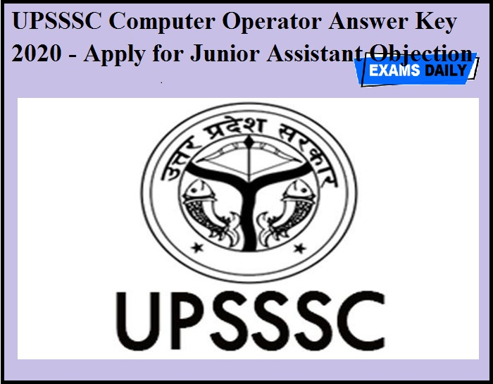 UPSSSC Computer Operator Answer Key 2020 OUT – Apply for Junior Assistant Objection