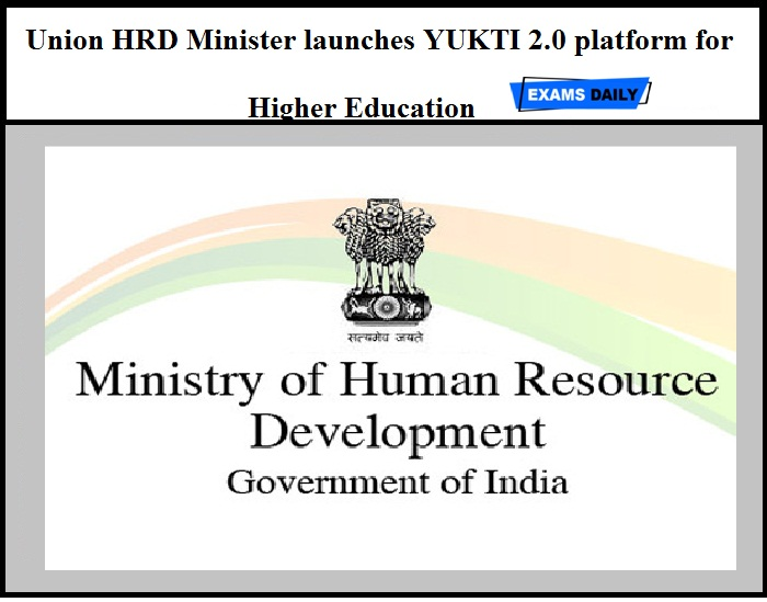 Union HRD Minister launches YUKTI 2.0 platform for Higher Education – Get