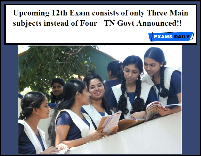 Upcoming 12th Exam consists of only Three Main subjects instead of Four - TN Govt Announced!!