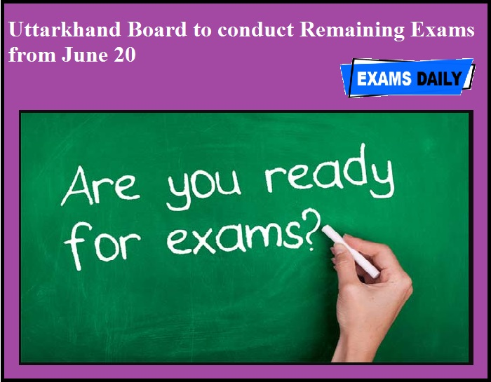 Uttarkhand Board to conduct Remaining Exams from June 20