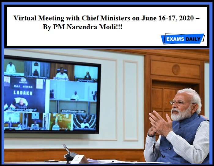 Virtual Meeting with Chief Ministers on June 16-17, 2020 – By Prime Minister Modi!!!
