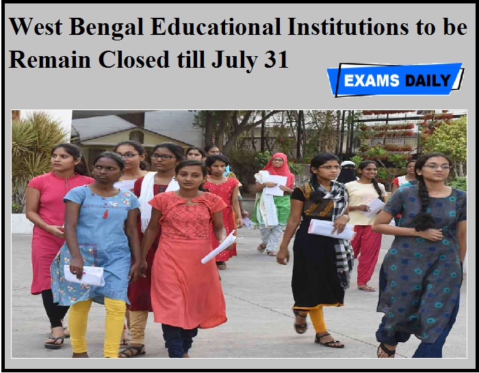West Bengal Educational Institutions to be Remain Closed till July 31