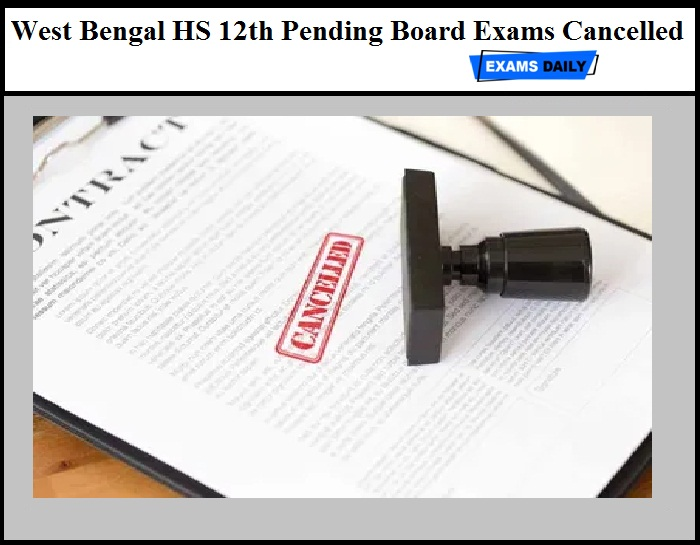 West Bengal HS 12th Pending Board Exams Cancelled