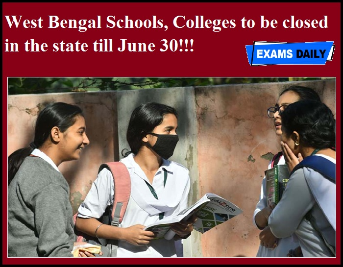 West Bengal Schools, Colleges to be closed in the state till June 30!!!