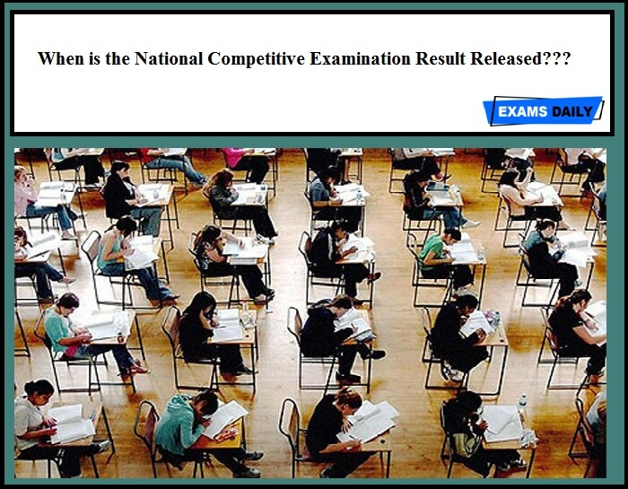 When is the National Competitive Examination Result Released