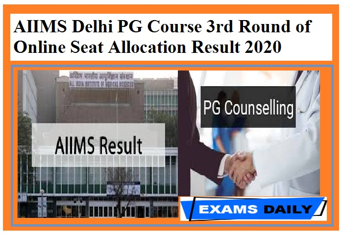AIIMS Delhi PG Course 3rd Round of Online Seat Allocation Result 2020