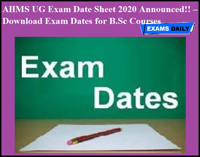 AIIMS UG Exam Date Sheet 2020 Announced!! – Download Exam Dates for B.Sc Courses