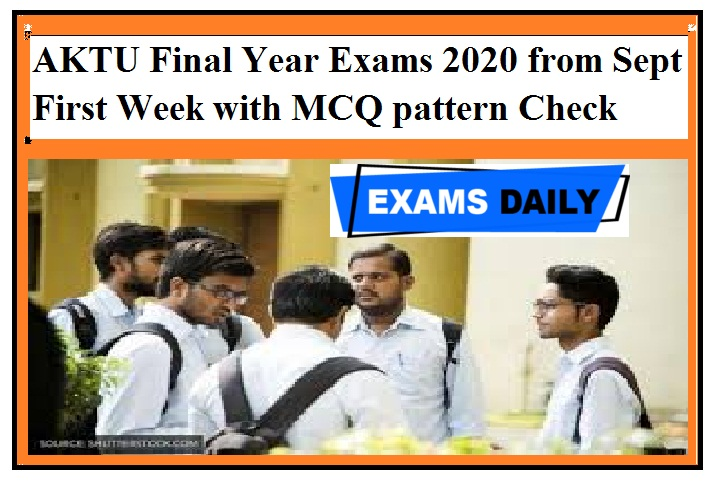 AKTU Final Year Exams 2020 from Sept First Week with MCQ pattern Check Here