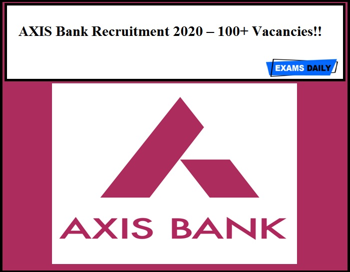 AXIS Bank Recruitment 2020 Out – 100+ Vacancies!!