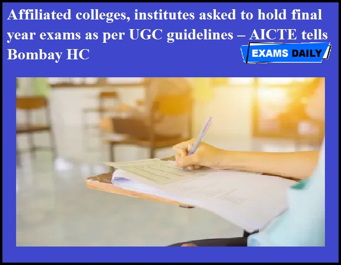Affiliated colleges, institutes asked to hold final year exams as per UGC guidelines – AICTE tells Bombay HC